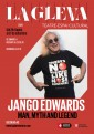 """Jango Edwards: the man, the myth, the legend"" a La Gleva Teatre"